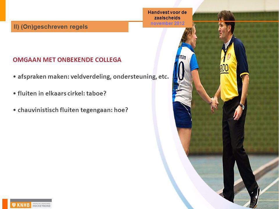 OMGAAN MET ONBEKENDE COLLEGA • afspraken maken: veldverdeling, ondersteuning, etc.