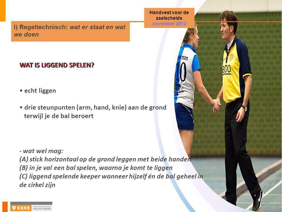 WAT IS LIGGEND SPELEN? • echt liggen • drie steunpunten (arm, hand, knie) aan de grond terwijl je de bal beroert - wat wel mag: (A) stick horizontaal