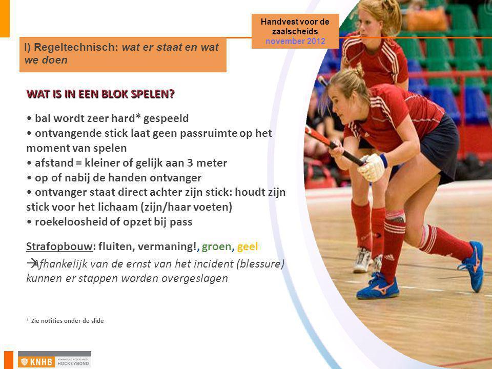 WAT IS IN EEN BLOK SPELEN? • bal wordt zeer hard* gespeeld • ontvangende stick laat geen passruimte op het moment van spelen • afstand = kleiner of ge