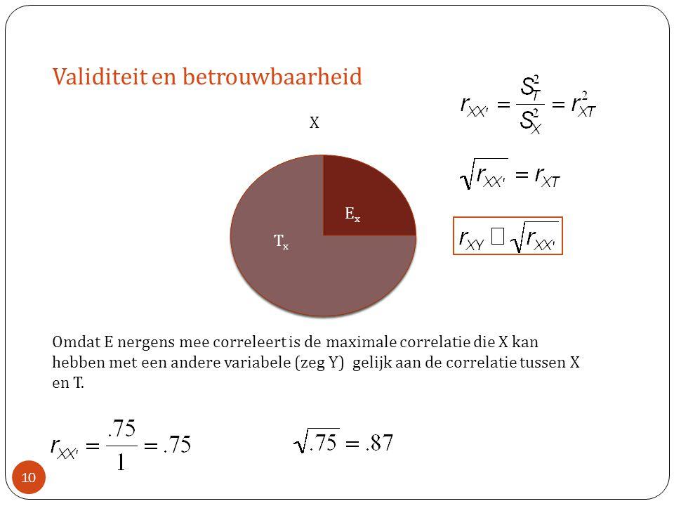 Validiteit en betrouwbaarheid X TxTx ExEx Omdat E nergens mee correleert is de maximale correlatie die X kan hebben met een andere variabele (zeg Y) g
