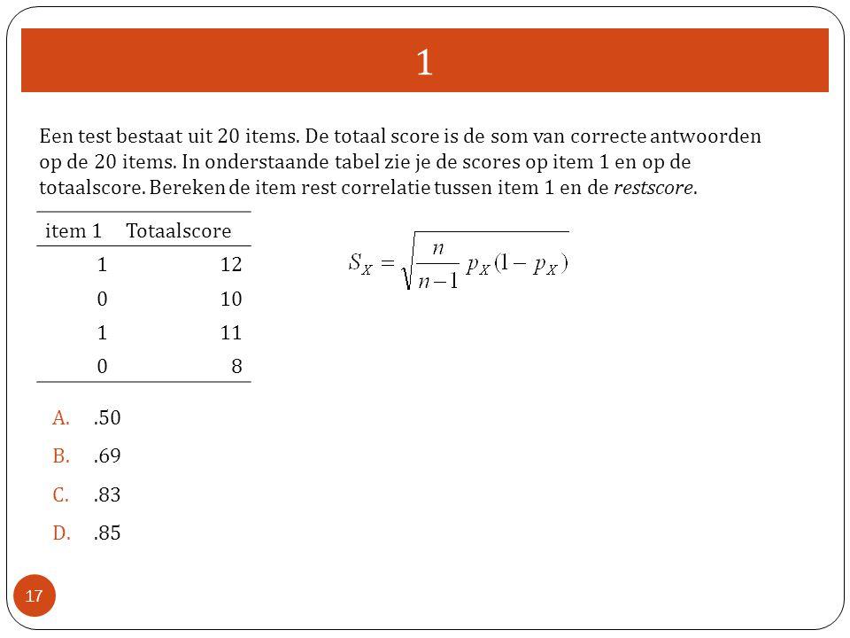 1 A..50 B..69 C..83 D..85 17 item 1Totaalscore 112 010 111 08 Een test bestaat uit 20 items.