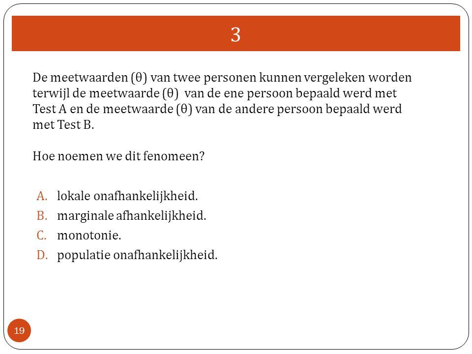 3 19 De meetwaarden (θ) van twee personen kunnen vergeleken worden terwijl de meetwaarde (θ) van de ene persoon bepaald werd met Test A en de meetwaarde (θ) van de andere persoon bepaald werd met Test B.