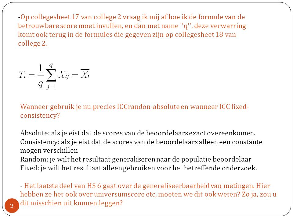 3 -Op collegesheet 17 van college 2 vraag ik mij af hoe ik de formule van de betrouwbare score moet invullen, en dan met name q .