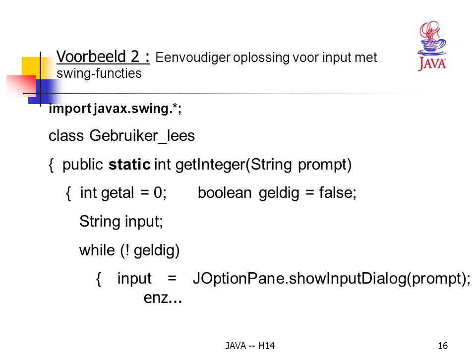 JAVA -- H1415 try { getal = Integer.parseInt(stdin.readLine()); geldig = true; // uit de lus.