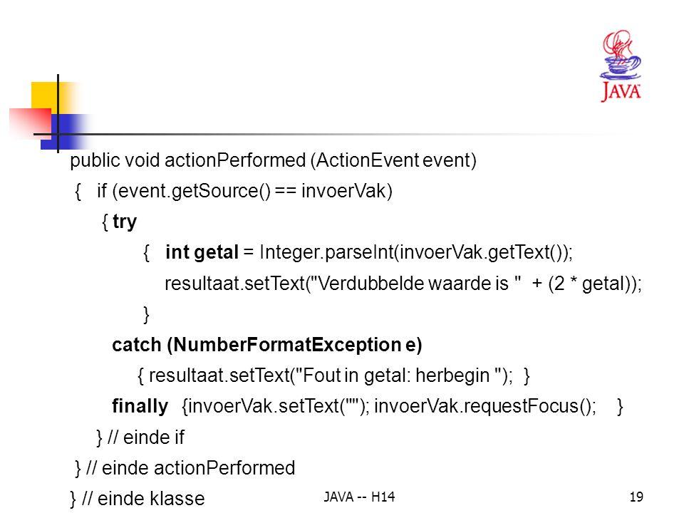 JAVA -- H1418 public void init() { Container c = getContentPane(); c.setLayout(new FlowLayout()); tekstLabel = new JLabel( Geef een geheel getal: ); resultLabel = new JLabel( Antwoord ); invoerVak = new JTextField(20); resultaat = new JTextField(30); resultaat.setEditable(false); // niet wijzigen.