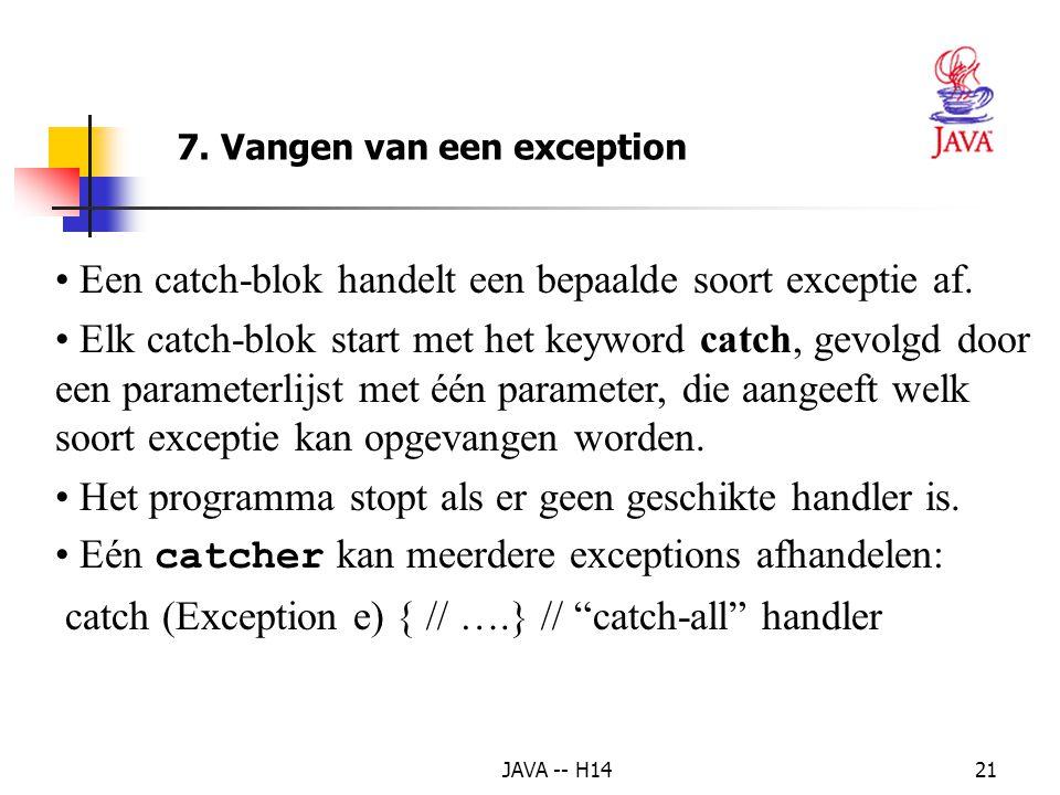 JAVA -- H1420 • Het throw statement – duidt aan dat er een exception is voorgekomen – de operand kan van elke klasse zijn die afgeleid is van de klasse T hrowable • Subklassen van Throwable – Class Exception •Problemen die opgevangen moeten worden -> programma robuster.