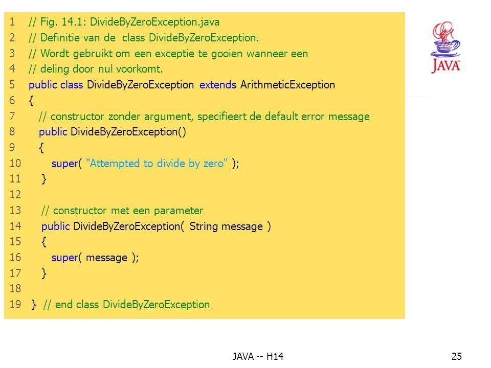 JAVA -- H1424 • Wanneer we een eigen exceptieklasse ontwerpen, dan moet deze afgeleid zijn van een Java API exceptieklasse (eventueel Exception).