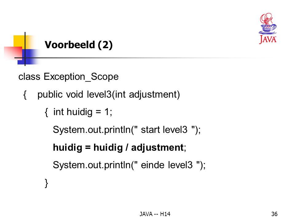 JAVA -- H1435 class Propagation_Demo { public static void main(String[] args) { Exception_Scope demo = new Exception_Scope(); System.out.println( Begin van het programma ); demo.level1(); System.out.println( Einde van het programma ); } Voorbeeld (1)