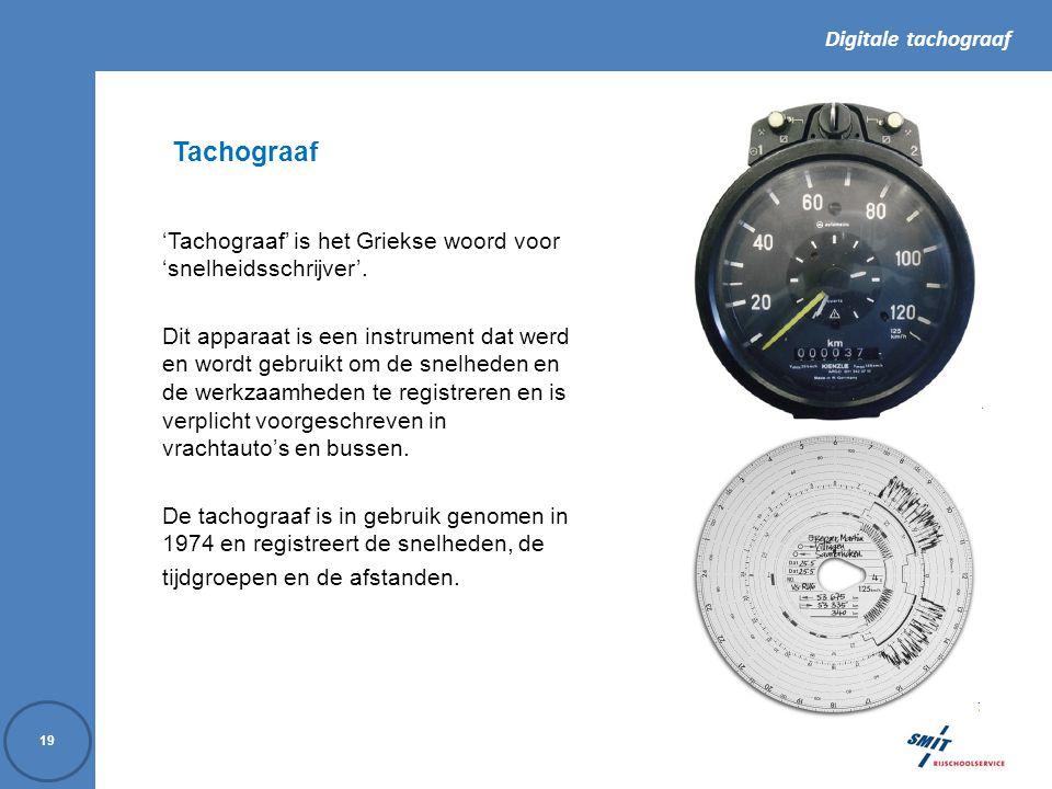 Digitale tachograaf 19 Tachograaf 'Tachograaf' is het Griekse woord voor 'snelheidsschrijver'.
