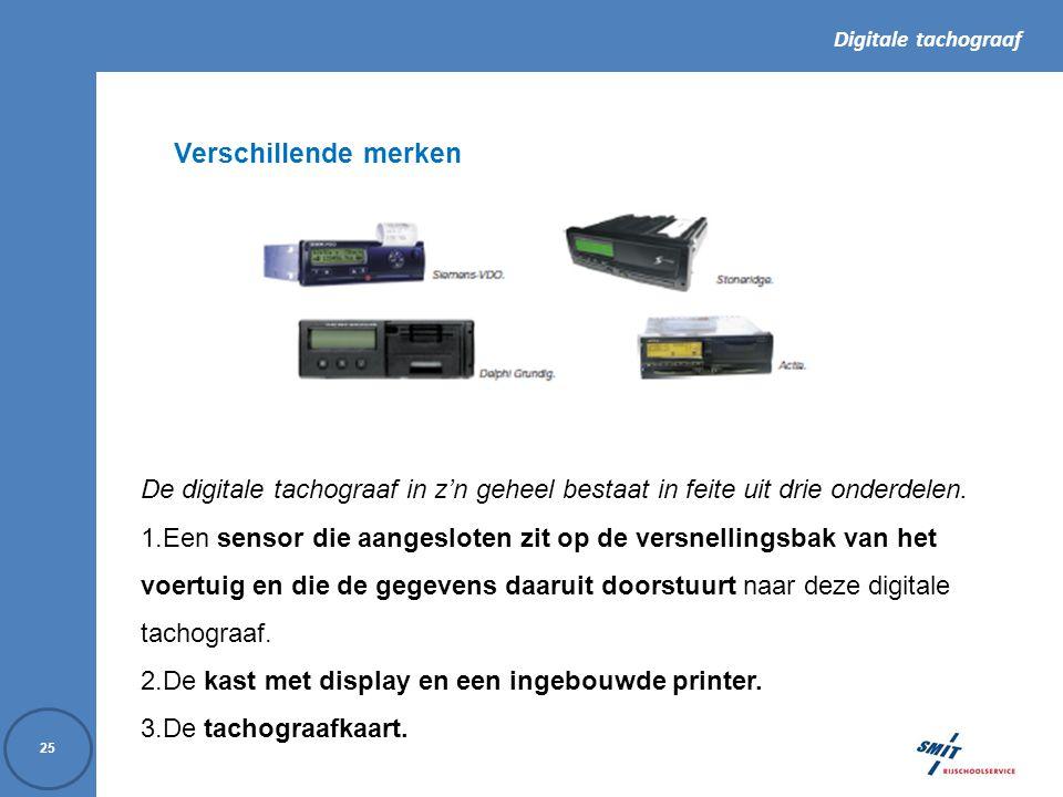 Digitale tachograaf 25 Verschillende merken De digitale tachograaf in z'n geheel bestaat in feite uit drie onderdelen.