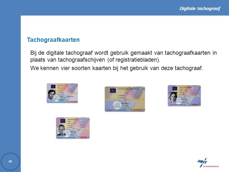 Digitale tachograaf 26 Tachograafkaarten Bij de digitale tachograaf wordt gebruik gemaakt van tachograafkaarten in plaats van tachograafschijven (of registratiebladen).
