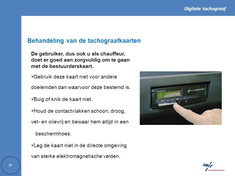 Digitale tachograaf 27 Behandeling van de tachograafkaarten De gebruiker, dus ook u als chauffeur, doet er goed aan zorgvuldig om te gaan met de bestuurderskaart.