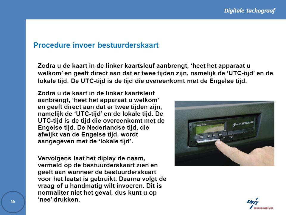 Digitale tachograaf 30 Procedure invoer bestuurderskaart Zodra u de kaart in de linker kaartsleuf aanbrengt, 'heet het apparaat u welkom' en geeft direct aan dat er twee tijden zijn, namelijk de 'UTC-tijd' en de lokale tijd.