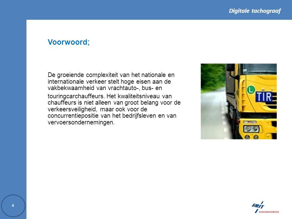 Digitale tachograaf 4 Voorwoord; De groeiende complexiteit van het nationale en internationale verkeer stelt hoge eisen aan de vakbekwaamheid van vrachtauto-, bus- en touringcarchauffeurs.