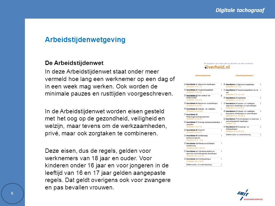 Digitale tachograaf 5 Arbeidstijdenwetgeving De Arbeidstijdenwet In deze Arbeidstijdenwet staat onder meer vermeld hoe lang een werknemer op een dag of in een week mag werken.