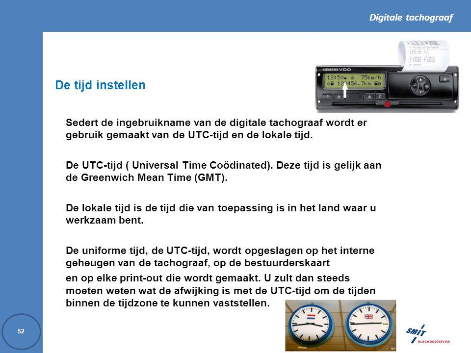 Digitale tachograaf 52 Sedert de ingebruikname van de digitale tachograaf wordt er gebruik gemaakt van de UTC-tijd en de lokale tijd.