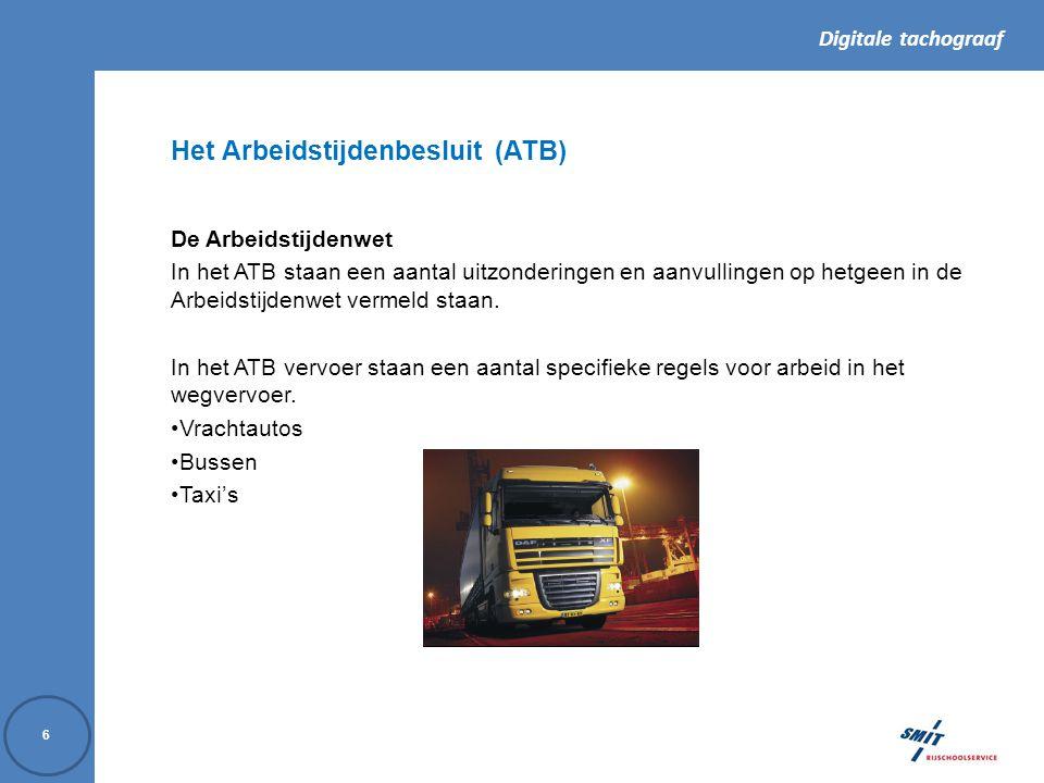 Digitale tachograaf 6 Het Arbeidstijdenbesluit (ATB) De Arbeidstijdenwet In het ATB staan een aantal uitzonderingen en aanvullingen op hetgeen in de Arbeidstijdenwet vermeld staan.