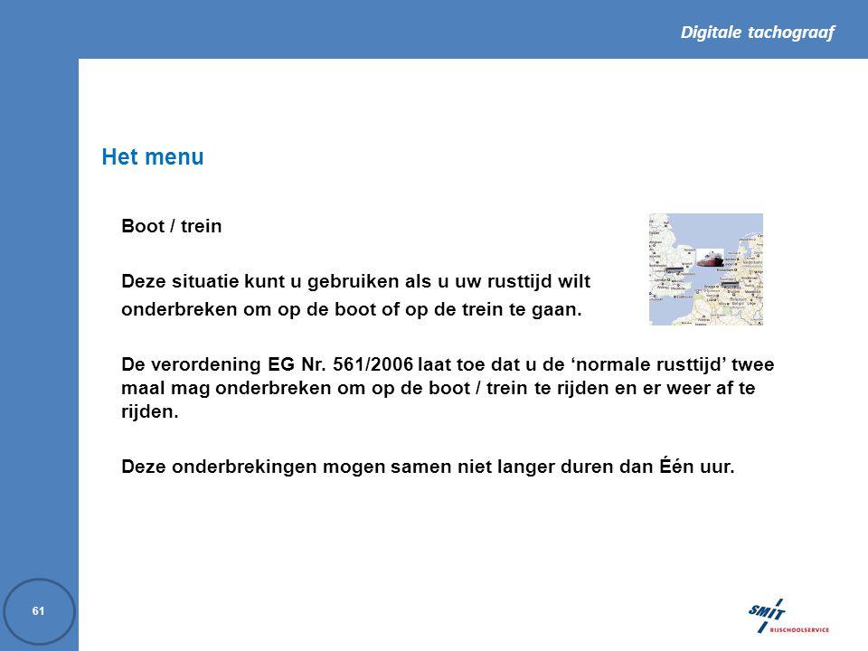 Digitale tachograaf 61 Boot / trein Deze situatie kunt u gebruiken als u uw rusttijd wilt onderbreken om op de boot of op de trein te gaan.
