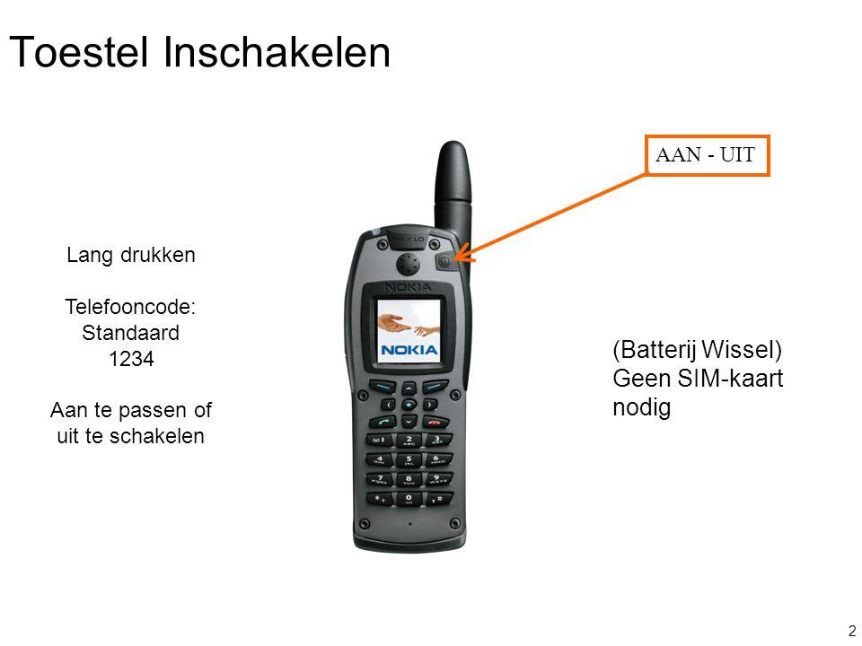 2 AAN - UIT Lang drukken Telefooncode: Standaard 1234 Aan te passen of uit te schakelen Toestel Inschakelen (Batterij Wissel) Geen SIM-kaart nodig