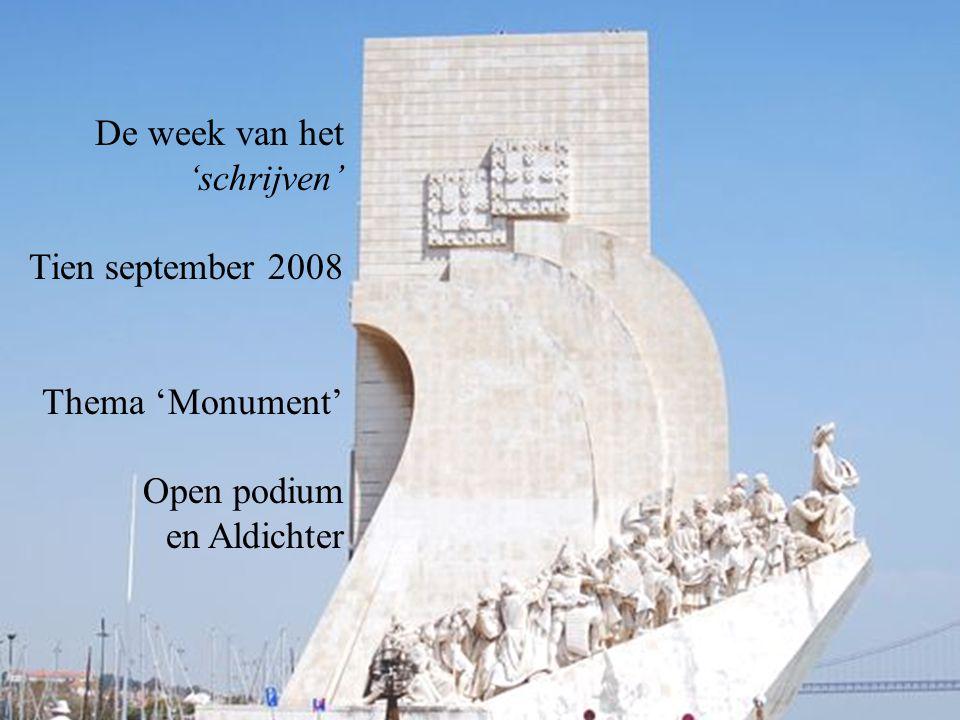 De week van het 'schrijven' Tien september 2008 Thema 'Monument' Open podium en Aldichter