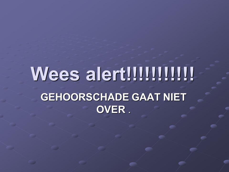 Wees alert!!!!!!!!!!! GEHOORSCHADE GAAT NIET OVER.