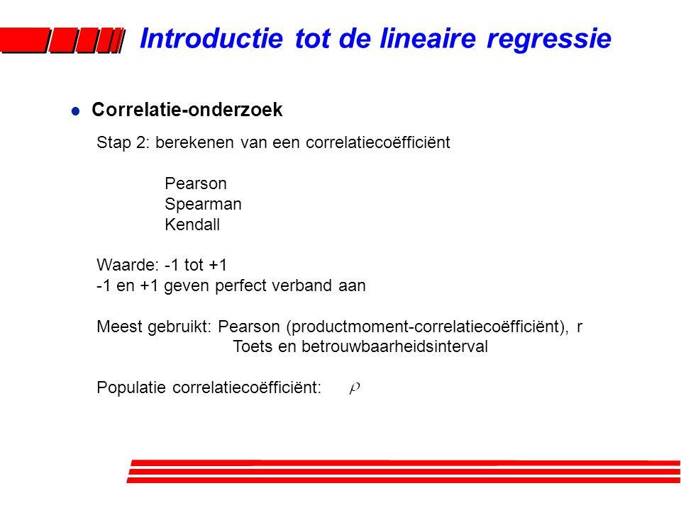 l Correlatie-onderzoek Introductie tot de lineaire regressie Stap 2: berekenen van een correlatiecoëfficiënt Pearson Spearman Kendall Waarde: -1 tot +