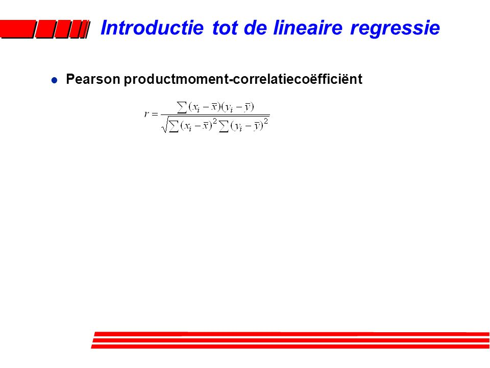 l Pearson productmoment-correlatiecoëfficiënt Introductie tot de lineaire regressie