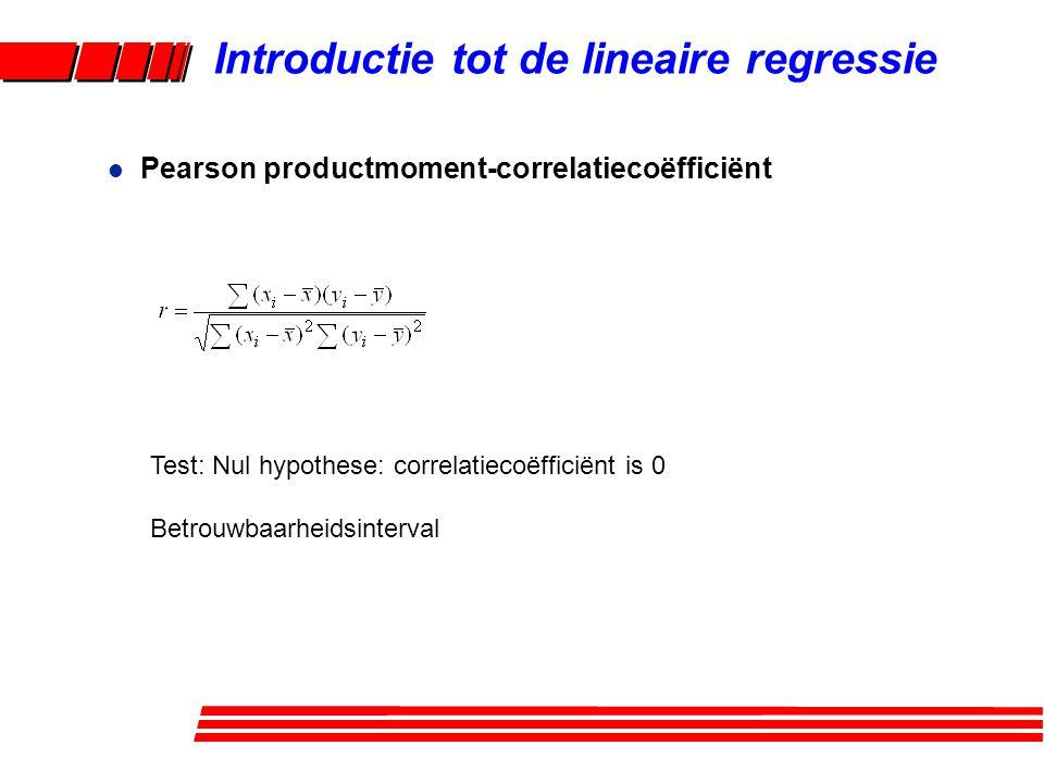 l Pearson productmoment-correlatiecoëfficiënt Introductie tot de lineaire regressie Test: Nul hypothese: correlatiecoëfficiënt is 0 Betrouwbaarheidsin