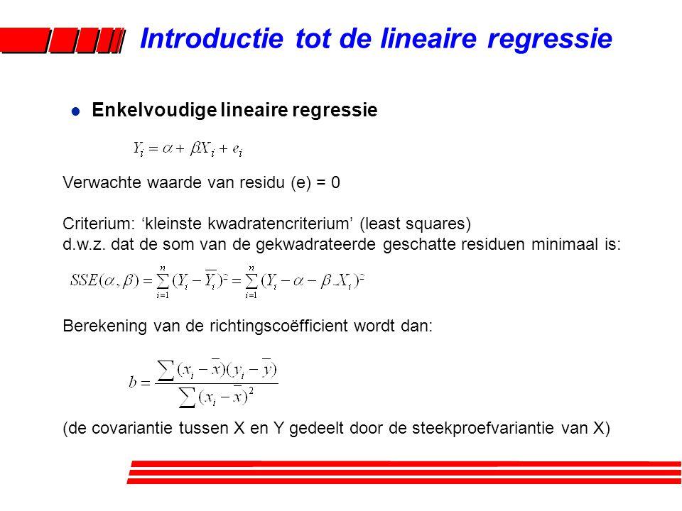 l Enkelvoudige lineaire regressie Introductie tot de lineaire regressie Verwachte waarde van residu (e) = 0 Criterium: 'kleinste kwadratencriterium' (