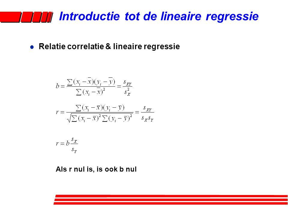 l Relatie correlatie & lineaire regressie Introductie tot de lineaire regressie Als r nul is, is ook b nul