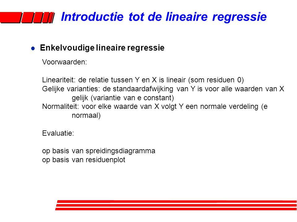 l Enkelvoudige lineaire regressie Introductie tot de lineaire regressie Voorwaarden: Lineariteit: de relatie tussen Y en X is lineair (som residuen 0)