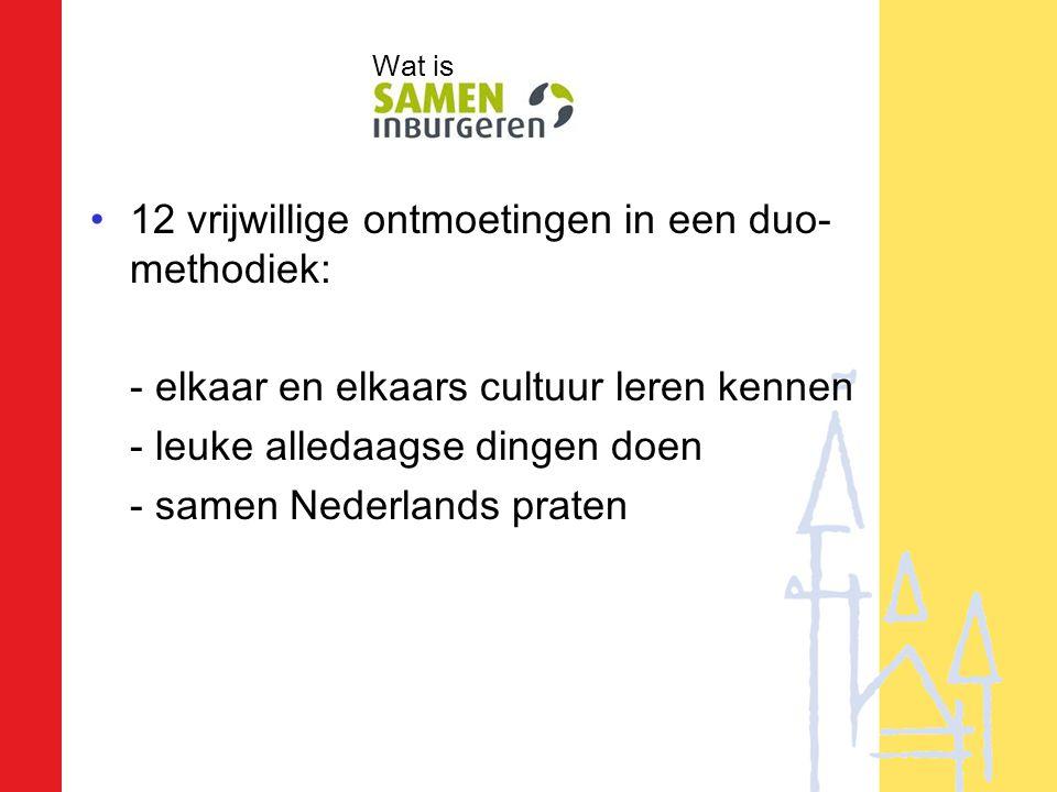 •12 vrijwillige ontmoetingen in een duo- methodiek: - elkaar en elkaars cultuur leren kennen - leuke alledaagse dingen doen - samen Nederlands praten Wat is
