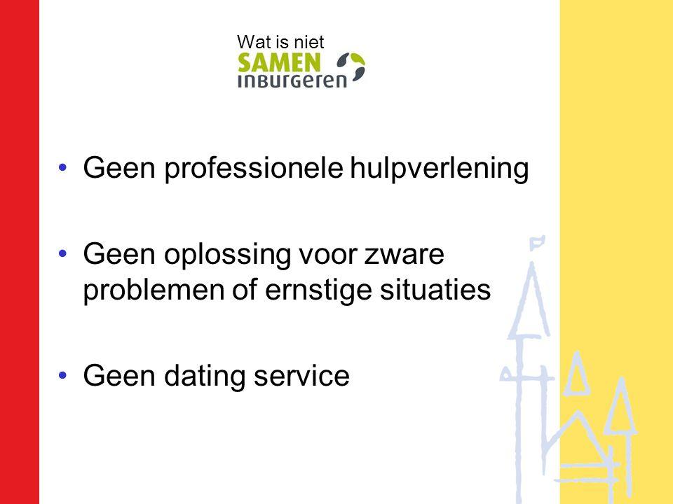 •Geen professionele hulpverlening •Geen oplossing voor zware problemen of ernstige situaties •Geen dating service Wat is niet