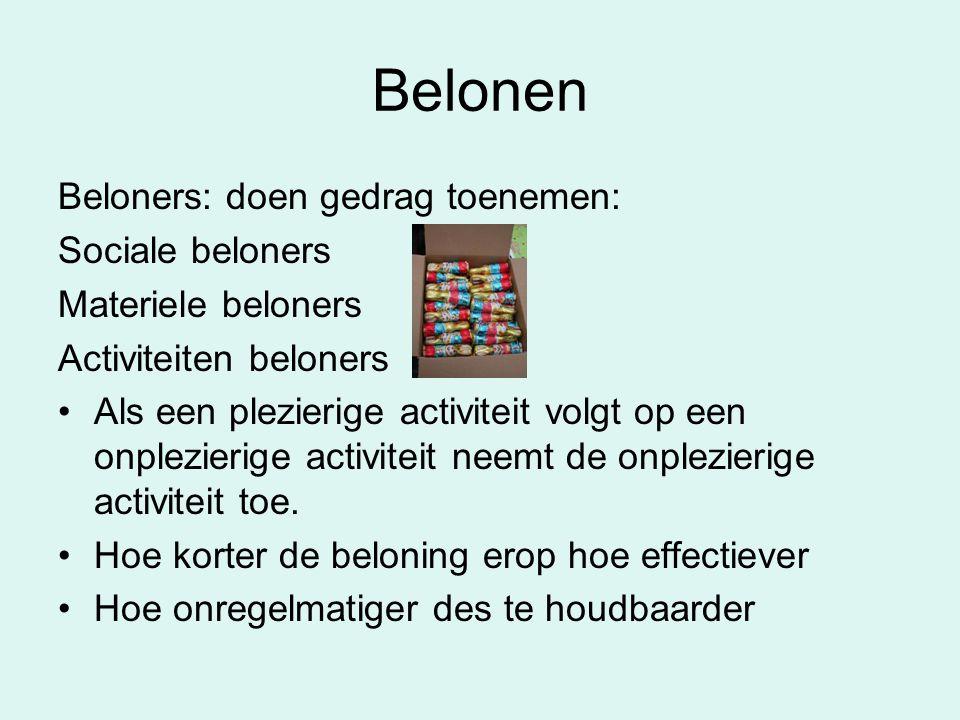 Belonen Beloners: doen gedrag toenemen: Sociale beloners Materiele beloners Activiteiten beloners •Als een plezierige activiteit volgt op een onplezie