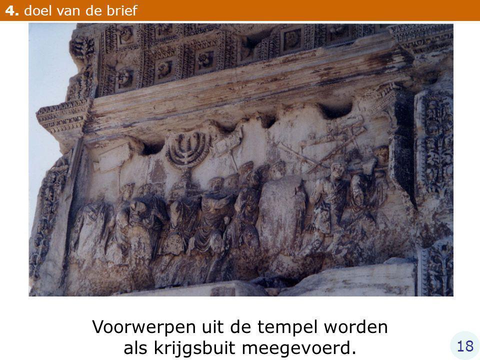 Voorwerpen uit de tempel worden als krijgsbuit meegevoerd. 4. doel van de brief 18