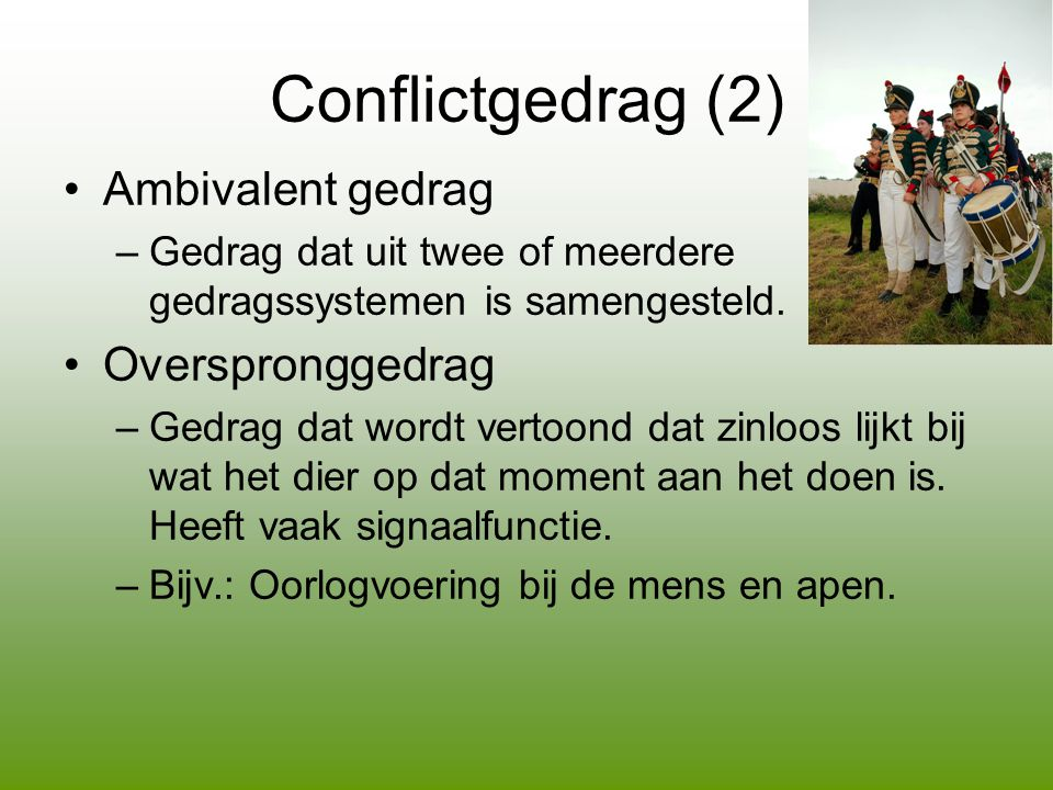 Conflictgedrag (2) •Ambivalent gedrag –Gedrag dat uit twee of meerdere gedragssystemen is samengesteld.