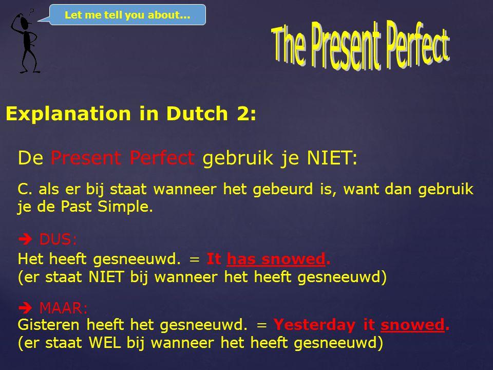 Explanation in Dutch 1: Hij woont al 20 jaar in Vlaardingen. He has lived in Vlaardingen for 20 years. B. als er iets gebeurd is waarvan je nu het res