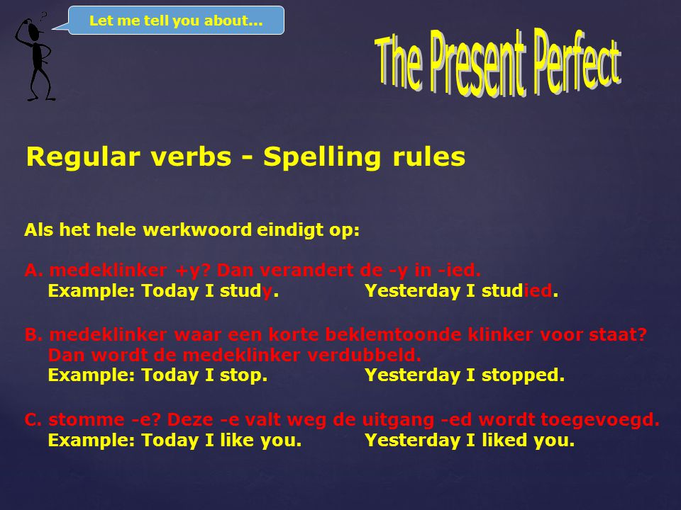 RULE 1: Regular verbs The Present Perfect ends in -ed:  I work in a travel agency now. Before that I …………………………… in a shop for two years.  We ………………