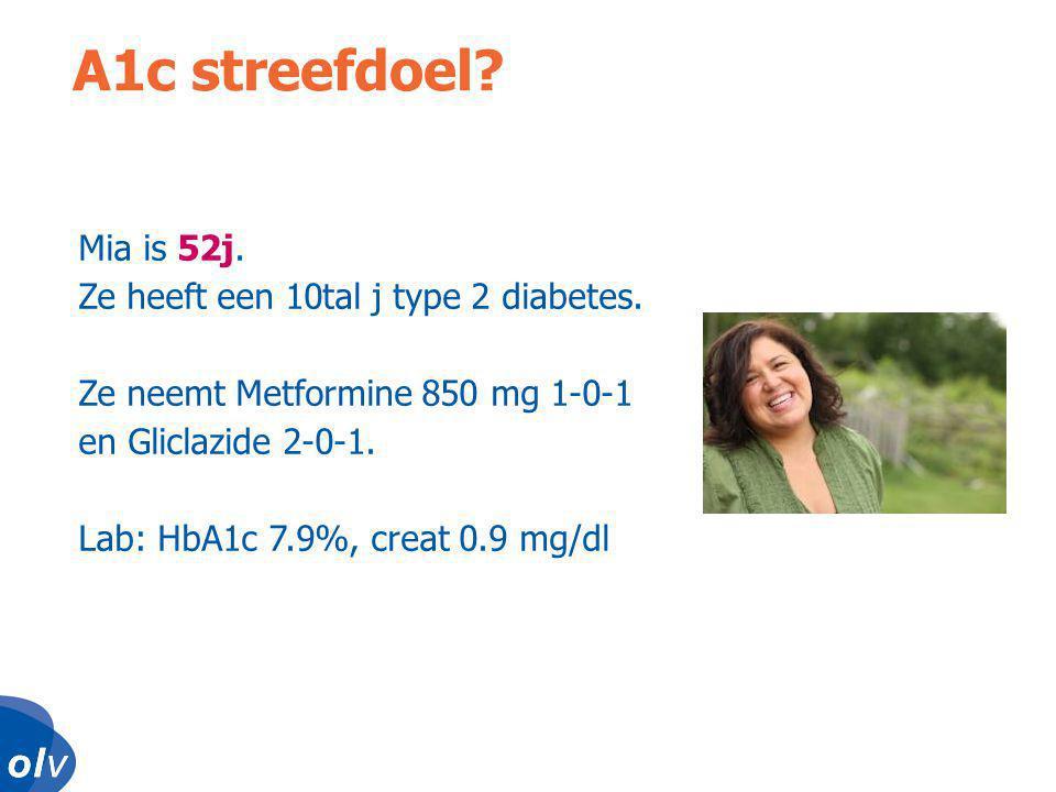 o l vo l vo l vo l v A1c streefdoel.Mia is 52j. Ze heeft een 10tal j type 2 diabetes.