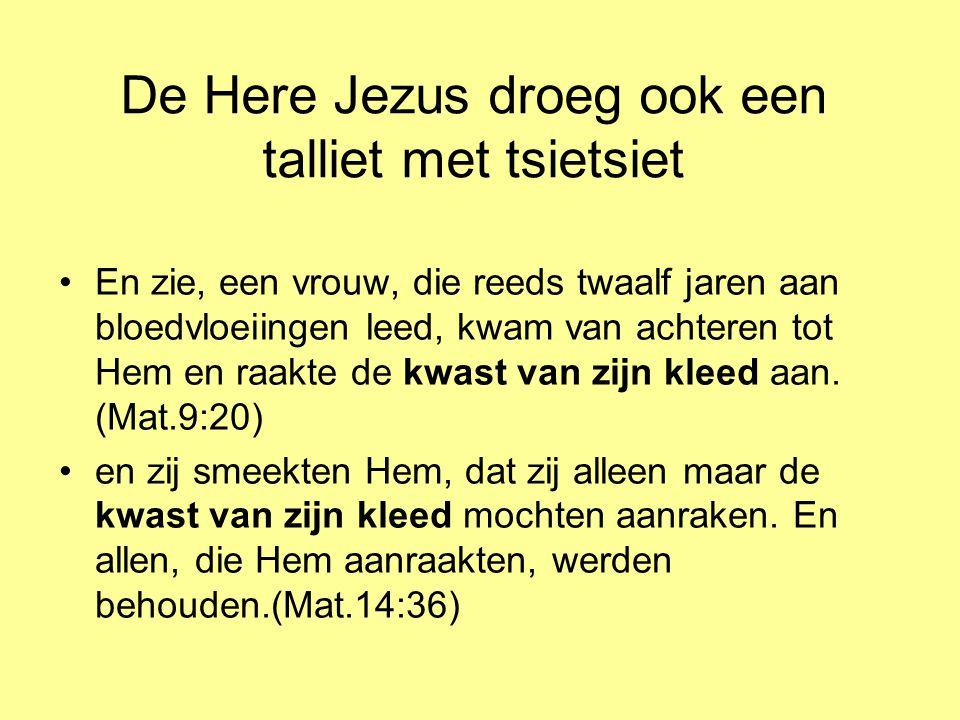 De Here Jezus droeg ook een talliet met tsietsiet •En zie, een vrouw, die reeds twaalf jaren aan bloedvloeiingen leed, kwam van achteren tot Hem en ra
