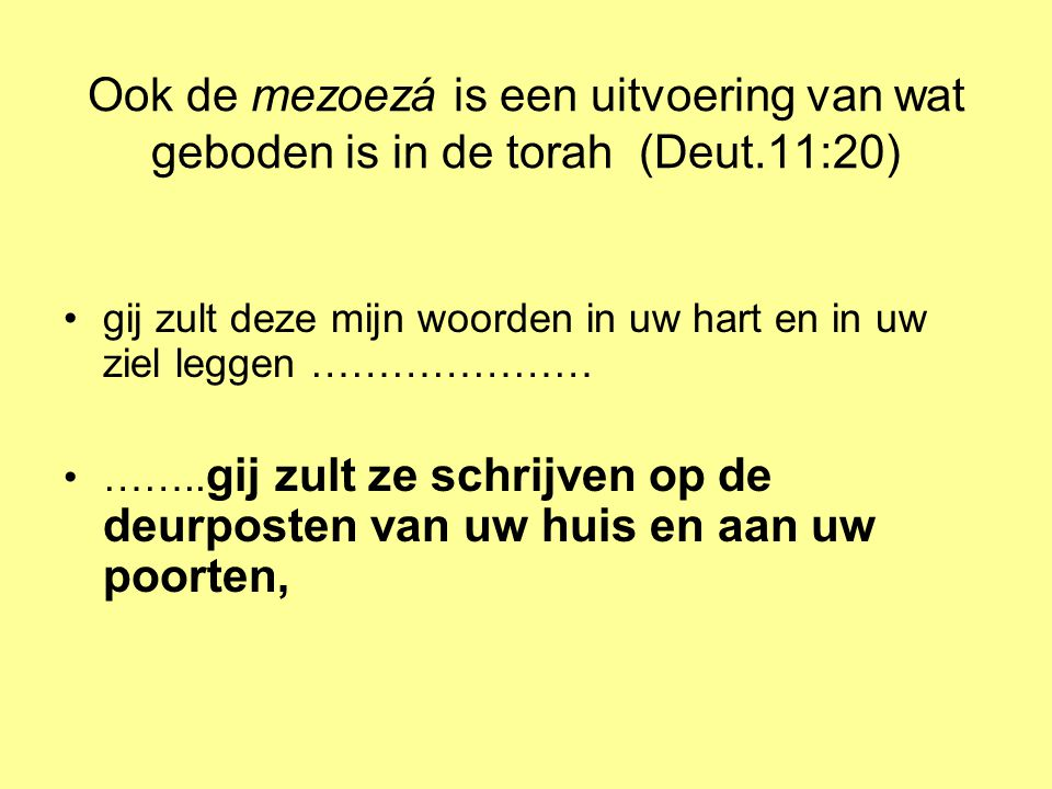Ook de mezoezá is een uitvoering van wat geboden is in de torah (Deut.11:20) •gij zult deze mijn woorden in uw hart en in uw ziel leggen ………………… •……..