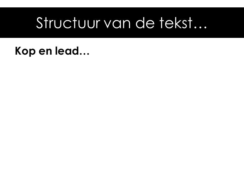 Structuur van de tekst… Kop en lead…