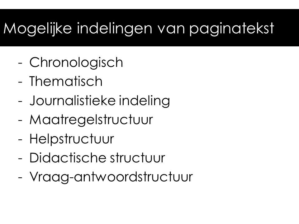 Mogelijke indelingen van paginatekst -Chronologisch -Thematisch -Journalistieke indeling -Maatregelstructuur -Helpstructuur -Didactische structuur -Vraag-antwoordstructuur
