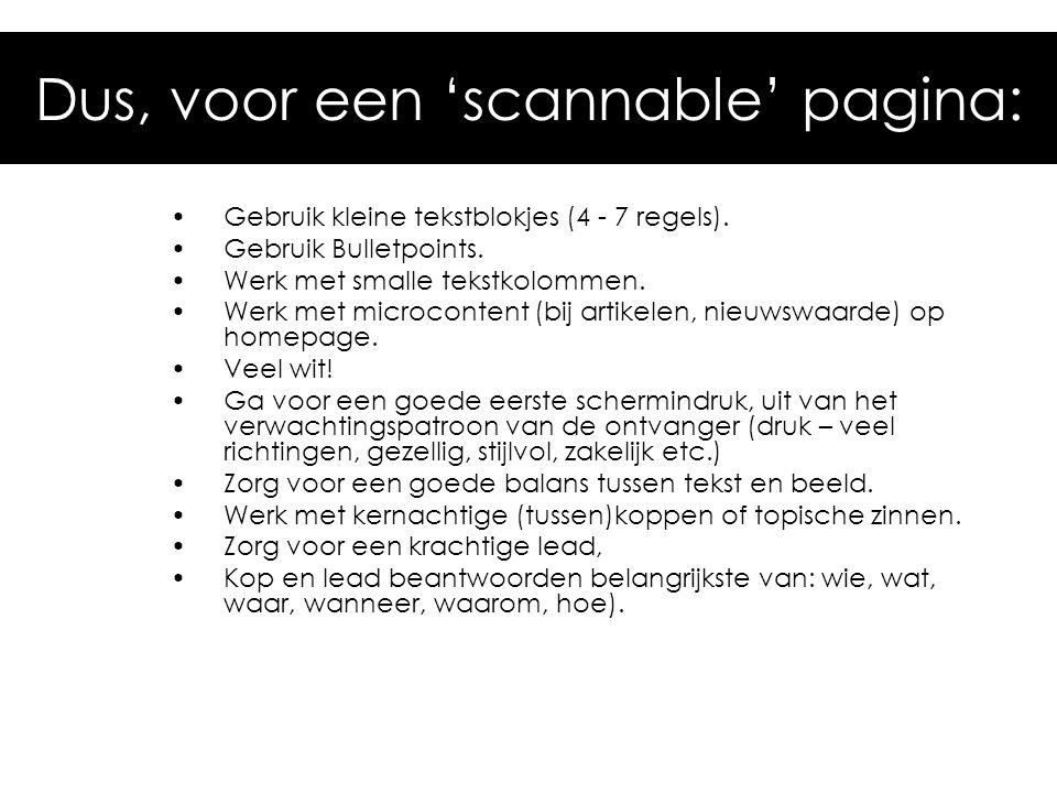 Dus, voor een 'scannable' pagina: •Gebruik kleine tekstblokjes (4 - 7 regels). •Gebruik Bulletpoints. •Werk met smalle tekstkolommen. •Werk met microc