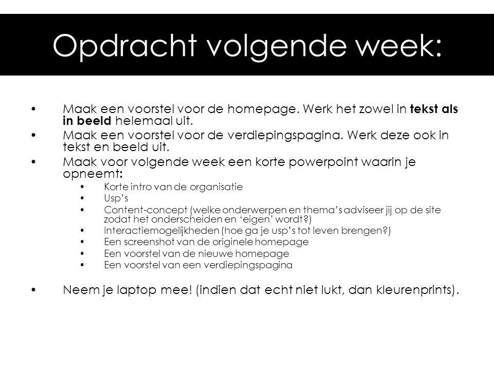 Opdracht volgende week: •Maak een voorstel voor de homepage. Werk het zowel in tekst als in beeld helemaal uit. •Maak een voorstel voor de verdiepings