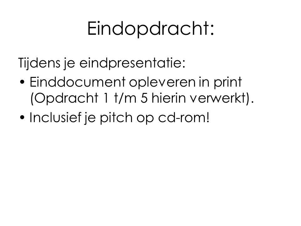 Eindopdracht: Tijdens je eindpresentatie: •Einddocument opleveren in print (Opdracht 1 t/m 5 hierin verwerkt). •Inclusief je pitch op cd-rom!