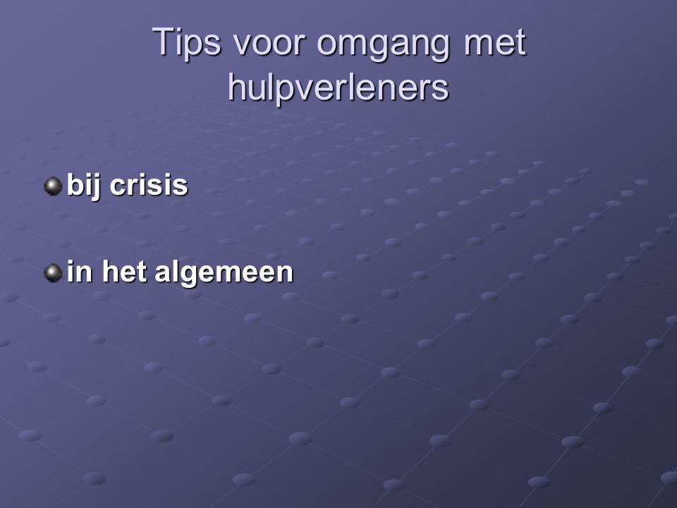 Tips voor omgang met hulpverleners bij crisis in het algemeen