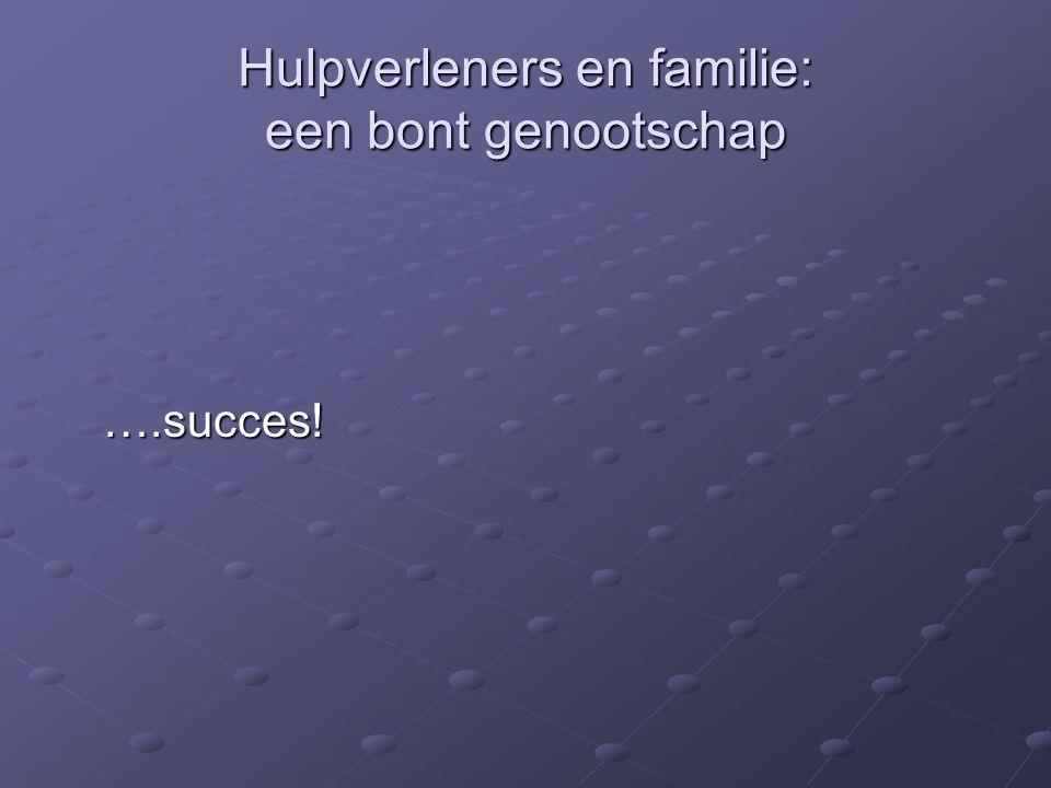 Hulpverleners en familie: een bont genootschap ….succes!