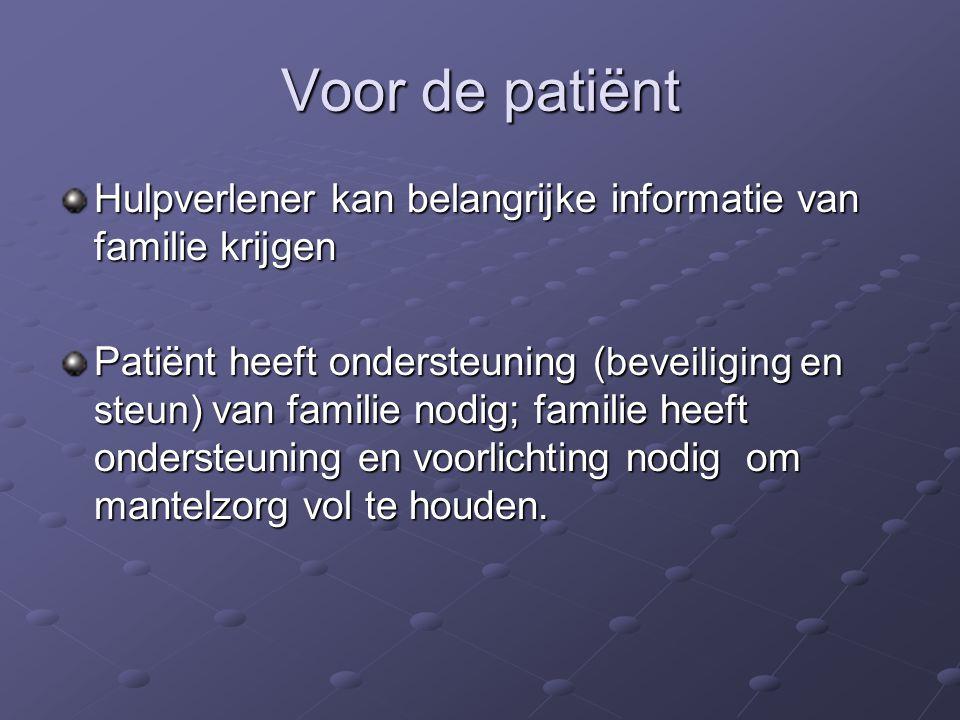 Voor de patiënt Hulpverlener kan belangrijke informatie van familie krijgen Patiënt heeft ondersteuning ( beveiliging en steun) van familie nodig; fam