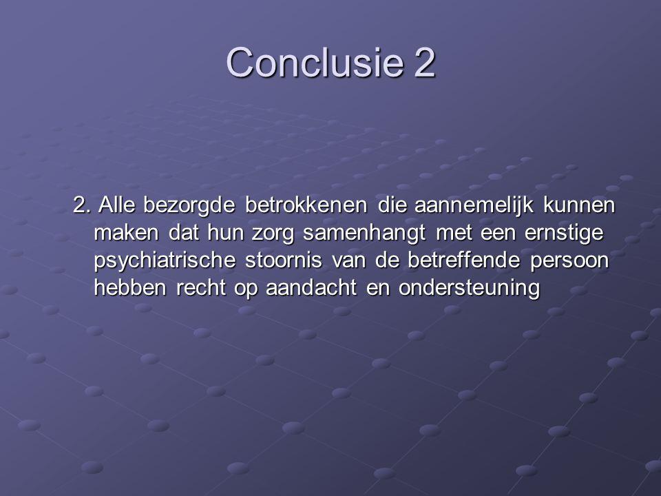Conclusie 2 2. Alle bezorgde betrokkenen die aannemelijk kunnen maken dat hun zorg samenhangt met een ernstige psychiatrische stoornis van de betreffe